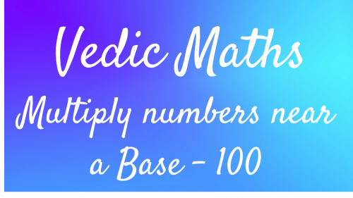 VM 4 – Multiplication of numbers near 100
